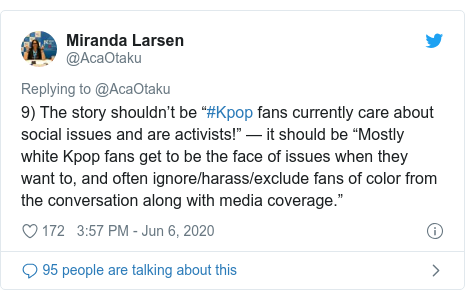 """Twitter post by @AcaOtaku: 9) The story shouldn't be """"#Kpop fans currently care about social issues and are activists!"""" — it should be """"Mostly white Kpop fans get to be the face of issues when they want to, and often ignore/harass/exclude fans of color from the conversation along with media coverage."""""""