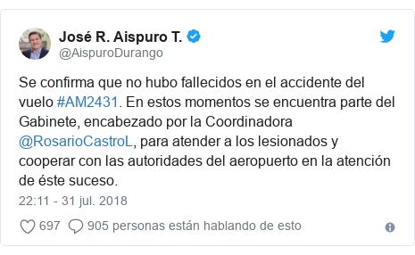 Publicación de Twitter por @AispuroDurango: Se confirma que no hubo fallecidos en el accidente del vuelo #AM2431. En estos momentos se encuentra parte del Gabinete, encabezado por la Coordinadora @RosarioCastroL, para atender a los lesionados y cooperar con las autoridades del aeropuerto en la atención de éste suceso.
