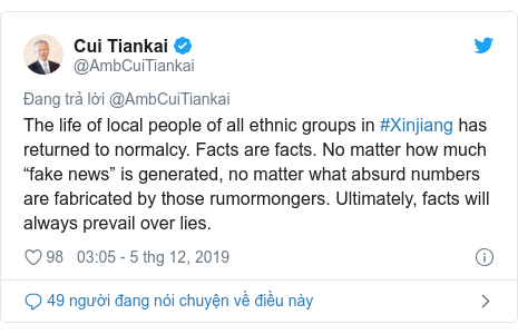 """Twitter bởi @AmbCuiTiankai: The life of local people of all ethnic groups in #Xinjiang has returned to normalcy. Facts are facts. No matter how much """"fake news"""" is generated, no matter what absurd numbers are fabricated by those rumormongers. Ultimately, facts will always prevail over lies."""