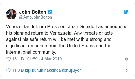 @AmbJohnBolton tarafından yapılan Twitter paylaşımı: Venezuelan Interim President Juan Guaido has announced his planned return to Venezuela. Any threats or acts against his safe return will be met with a strong and significant response from the United States and the international community.