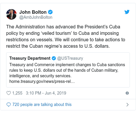 Twitter post by @AmbJohnBolton: The Administration has advanced the President's Cuba policy by ending 'veiled tourism' to Cuba and imposing restrictions on vessels. We will continue to take actions to restrict the Cuban regime's access to U.S. dollars.