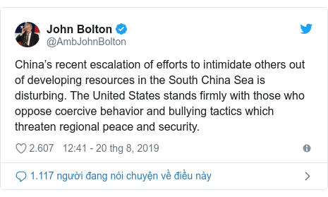 Twitter bởi @AmbJohnBolton: China's recent escalation of efforts to intimidate others out of developing resources in the South China Sea is disturbing. The United States stands firmly with those who oppose coercive behavior and bullying tactics which threaten regional peace and security.
