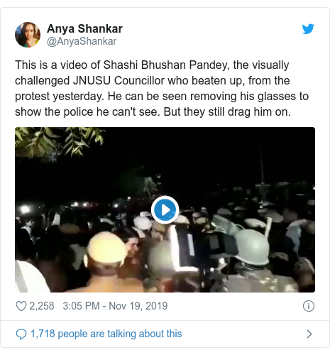 Twitter post by @AnyaShankar: This is a video of Shashi Bhushan Pandey, the visually challenged JNUSU Councillor who beaten up, from the protest yesterday. He can be seen removing his glasses to show the police he can't see. But they still drag him on.