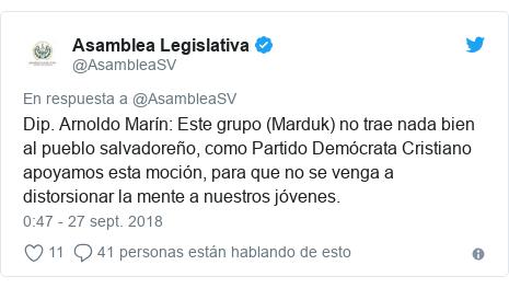 Publicación de Twitter por @AsambleaSV: Dip. Arnoldo Marín  Este grupo (Marduk) no trae nada bien al pueblo salvadoreño, como Partido Demócrata Cristiano apoyamos esta moción, para que no se venga a distorsionar la mente a nuestros jóvenes.