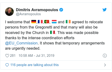 Twitter post by @Avramopoulos: I welcome that 🇩🇪,🇫🇷,🇵🇹, 🇱🇺 and 🇮🇪 agreed to relocate persons from the Gregoretti and that many will also be received by the Church in 🇮🇹. This was made possible thanks to the intense coordination efforts @EU_Commission. It shows that temporary arrangements are urgently needed.