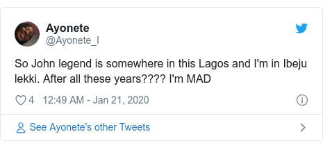 Twitter post by @Ayonete_I: So John legend is somewhere in this Lagos and I'm in Ibeju lekki. After all these years???? I'm MAD