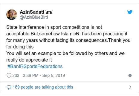 Twitter post by @AzinBlueBird: State interference in sport competitions is not acceptable.But,somehow IslamicR. has been practicing it for many years without facing its consequences.Thank you for doing thisYou will set an example to be followed by others and we really do appreciate it #BanIRSportsFederations