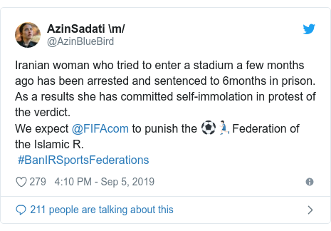 Twitter post by @AzinBlueBird: Iranian woman who tried to enter a stadium a few months ago has been arrested and sentenced to 6months in prison. As a results she has committed self-immolation in protest of the verdict.We expect @FIFAcom to punish the ⚽️🏃🏻♂️Federation of the Islamic R. #BanIRSportsFederations