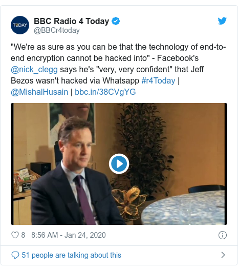 """Twitter post by @BBCr4today: """"We're as sure as you can be that the technology of end-to-end encryption cannot be hacked into"""" - Facebook's @nick_clegg says he's """"very, very confident"""" that Jeff Bezos wasn't hacked via Whatsapp #r4Today 