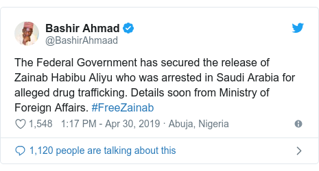 Twitter post by @BashirAhmaad: The Federal Government has secured the release of Zainab Habibu Aliyu who was arrested in Saudi Arabia for alleged drug trafficking. Details soon from Ministry of Foreign Affairs. #FreeZainab