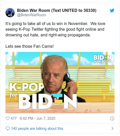 Twitter post by @BidenWarRoom: It's going to take all of us to win in November.  We love seeing K-Pop Twitter fighting the good fight online and drowning out hate, and right-wing propaganda.Lets see those Fan Cams!