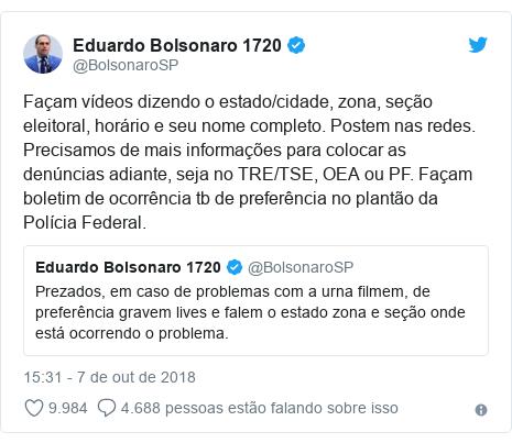 Twitter post de @BolsonaroSP: Façam vídeos dizendo o estado/cidade, zona, seção eleitoral, horário e seu nome completo. Postem nas redes. Precisamos de mais informações para colocar as denúncias adiante, seja no TRE/TSE, OEA ou PF. Façam boletim de ocorrência tb de preferência no plantão da Polícia Federal.