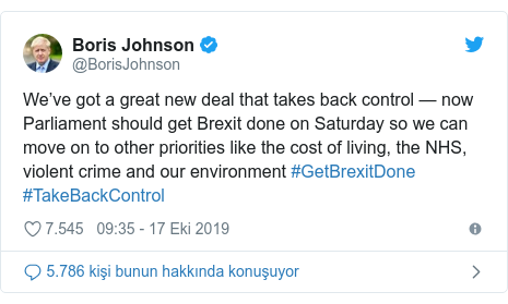 @BorisJohnson tarafından yapılan Twitter paylaşımı: We've got a great new deal that takes back control — now Parliament should get Brexit done on Saturday so we can move on to other priorities like the cost of living, the NHS, violent crime and our environment #GetBrexitDone #TakeBackControl