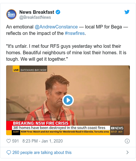 "Twitter post by @BreakfastNews: An emotional @AndrewConstance — local MP for Bega — reflects on the impact of the #nswfires.""It's unfair. I met four RFS guys yesterday who lost their homes. Beautiful neighbours of mine lost their homes. It is tough. We will get it together."""