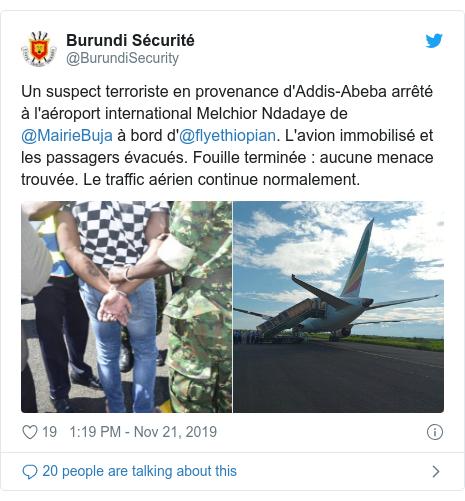 Twitter post by @BurundiSecurity: Un suspect terroriste en provenance d'Addis-Abeba arrêté à l'aéroport international Melchior Ndadaye de @MairieBuja à bord d'@flyethiopian. L'avion immobilisé et les passagers évacués. Fouille terminée aucune menace trouvée. Le traffic aérien continue normalement.