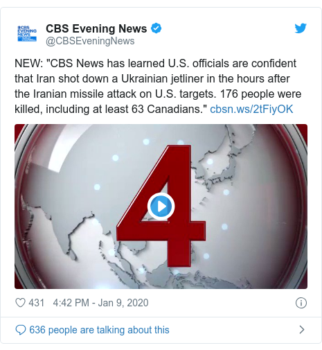 """Twitter post by @CBSEveningNews: NEW  """"CBS News has learned U.S. officials are confident that Iran shot down a Ukrainian jetliner in the hours after the Iranian missile attack on U.S. targets. 176 people were killed, including at least 63 Canadians."""""""