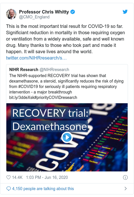 Twitter post by @CMO_England: This is the most important trial result for COVID-19 so far. Significiant reduction in mortality in those requiring oxygen or ventilation from a widely available, safe and well known drug. Many thanks to those who took part and made it happen. It will save lives around the world.
