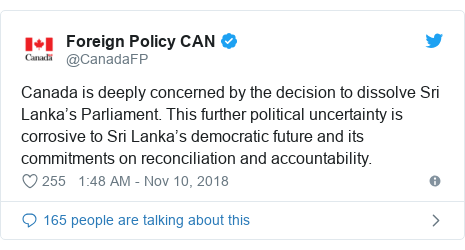 Twitter හි @CanadaFP කළ පළකිරීම: Canada is deeply concerned by the decision to dissolve Sri Lanka's Parliament. This further political uncertainty is corrosive to Sri Lanka's democratic future and its commitments on reconciliation and accountability.