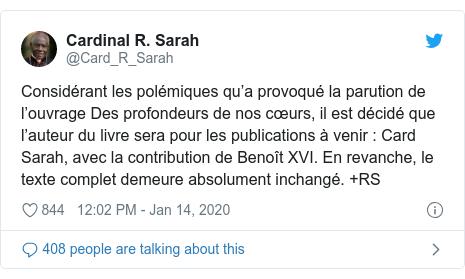 Twitter post by @Card_R_Sarah: Considérant les polémiques qu'a provoqué la parution de l'ouvrage Des profondeurs de nos cœurs, il est décidé que l'auteur du livre sera pour les publications à venir   Card Sarah, avec la contribution de Benoît XVI. En revanche, le texte complet demeure absolument inchangé. +RS