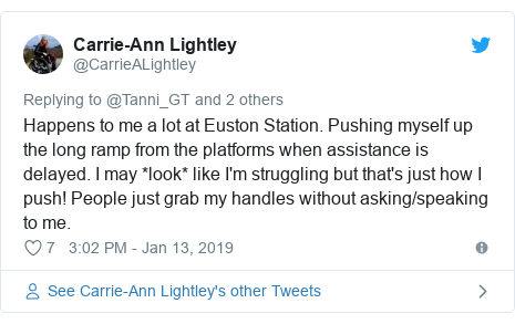 Twitter post by @CarrieALightley: Happens to me a lot at Euston Station. Pushing myself up the long ramp from the platforms when assistance is delayed. I may *look* like I'm struggling but that's just how I push! People just grab my handles without asking/speaking to me.