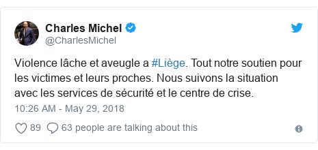 Twitter post by @CharlesMichel: Violence lâche et aveugle a #Liège. Tout notre soutien pour les victimes et leurs proches. Nous suivons la situation avec les services de sécurité et le centre de crise.