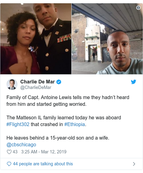 Twitter post by @CharlieDeMar: Family of Capt. Antoine Lewis tells me they hadn't heard from him and started getting worried.The Matteson IL family learned today he was aboard #Flight302 that crashed in #Ethiopia. He leaves behind a 15-year-old son and a wife. @cbschicago