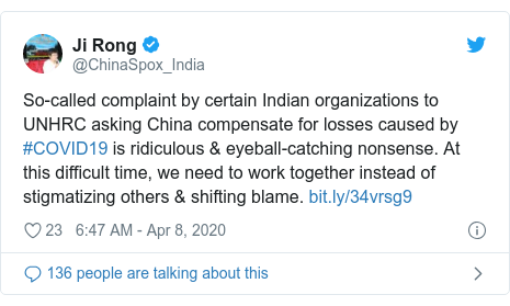 Twitter post by @ChinaSpox_India: So-called complaint by certain Indian organizations to UNHRC asking China compensate for losses caused by #COVID19 is ridiculous & eyeball-catching nonsense. At this difficult time, we need to work together instead of stigmatizing others & shifting blame.