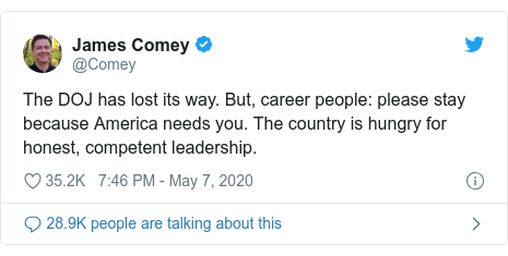 Twitter post by @Comey: The DOJ has lost its way. But, career people  please stay because America needs you. The country is hungry for honest, competent leadership.