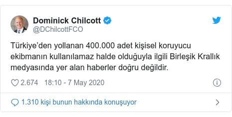 @DChilcottFCO tarafından yapılan Twitter paylaşımı: Türkiye'den yollanan 400.000 adet kişisel koruyucu ekibmanın kullanılamaz halde olduğuyla ilgili Birleşik Krallık medyasında yer alan haberler doğru değildir.