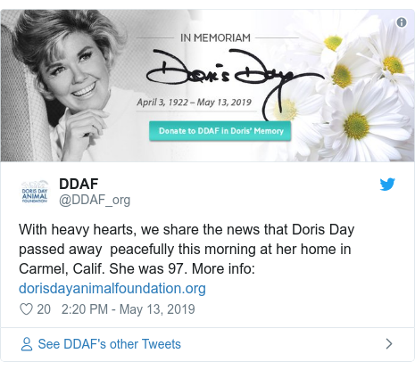 Twitter post by @DDAF_org: With heavy hearts, we share the news that Doris Day passed away  peacefully this morning at her home in Carmel, Calif. She was 97. More info