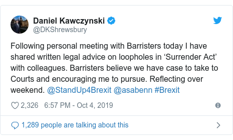 Twitter post by @DKShrewsbury: Following personal meeting with Barristers today I have shared written legal advice on loopholes in 'Surrender Act' with colleagues. Barristers believe we have case to take to Courts and encouraging me to pursue. Reflecting over weekend. @StandUp4Brexit @asabenn #Brexit