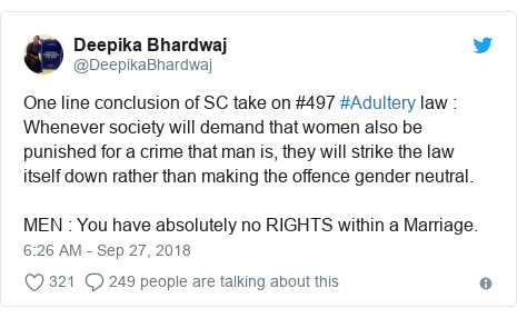 Twitter post by @DeepikaBhardwaj: One line conclusion of SC take on #497 #Adultery law Whenever society will demand that women also be punished for a crime that man is, they will strike the law itself down rather than making the offence gender neutral. MEN You have absolutely no RIGHTS within a Marriage.