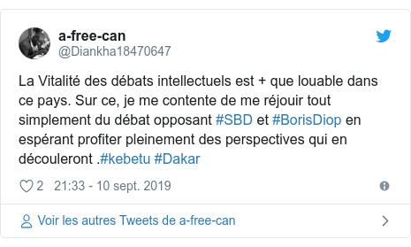 Twitter publication par @Diankha18470647: La Vitalité des débats intellectuels est + que louable dans ce pays. Sur ce, je me contente de me réjouir tout simplement du débat opposant #SBD et #BorisDiop en espérant profiter pleinement des perspectives qui en découleront .#kebetu #Dakar