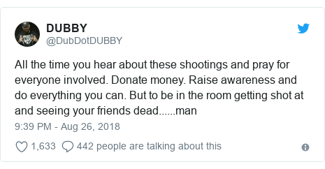 Twitter post by @DubDotDUBBY: All the time you hear about these shootings and pray for everyone involved. Donate money. Raise awareness and do everything you can. But to be in the room getting shot at and seeing your friends dead......man