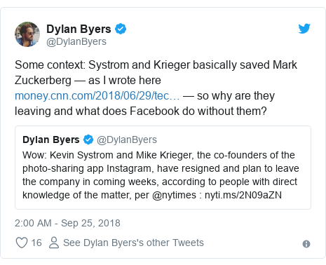 Twitter post by @DylanByers: Some context Systrom and Krieger basically saved Mark Zuckerberg — as I wrote here — so why are they leaving and what does Facebook do without them?  co-founders Instagram co-founders Systrom and Krieger leaving Facebook-owned firm technology 45635736