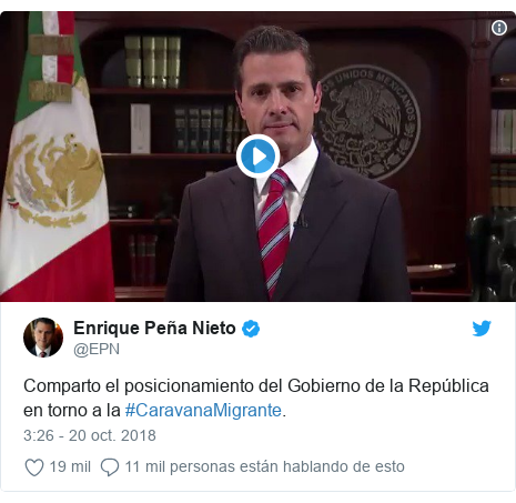 Publicación de Twitter por @EPN: Comparto el posicionamiento del Gobierno de la República en torno a la #CaravanaMigrante.