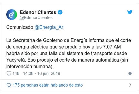 Publicación de Twitter por @EdenorClientes: Comunicado @Energia_Ar  La Secretaría de Gobierno de Energía informa que el corte de energía eléctrica que se produjo hoy a las 7.07 AM habría sido por una falla del sistema de transporte desde Yacyretá. Eso produjo el corte de manera automática (sin intervención humana).