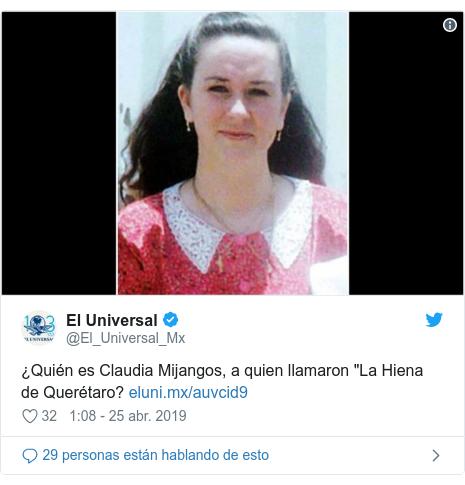 """Publicación de Twitter por @El_Universal_Mx: ¿Quién es Claudia Mijangos, a quien llamaron """"La Hiena de Querétaro?"""