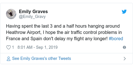 Twitter post by @Emily_Gravy: Having spent the last 3 and a half hours hanging around Heathrow Airport, I hope the air traffic control problems in France and Spain don't delay my flight any longer! #bored