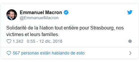 Publicación de Twitter por @EmmanuelMacron: Solidarité de la Nation tout entière pour Strasbourg, nos victimes et leurs familles.