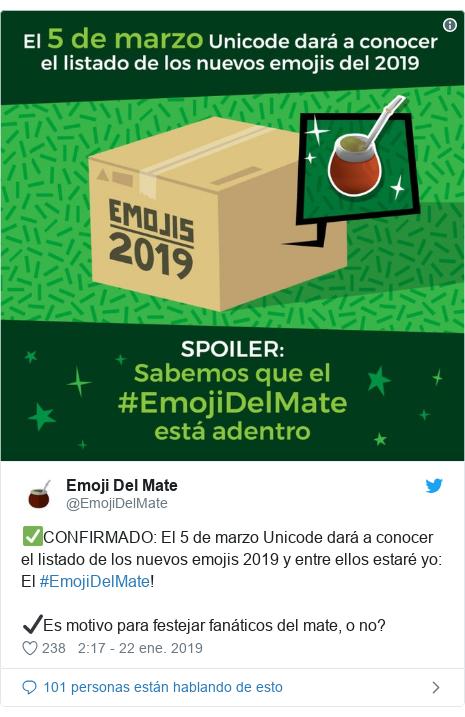 Publicación de Twitter por @EmojiDelMate: ✅CONFIRMADO  El 5 de marzo Unicode dará a conocer el listado de los nuevos emojis 2019 y entre ellos estaré yo  El #EmojiDelMate!✔️Es motivo para festejar fanáticos del mate, o no?