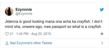 Twitter post by @Ezynnnie: Jidenna is good looking mana ona acha ka crayfish. I don't mind sha, onwere ego, nwe passport so what is a crayfish