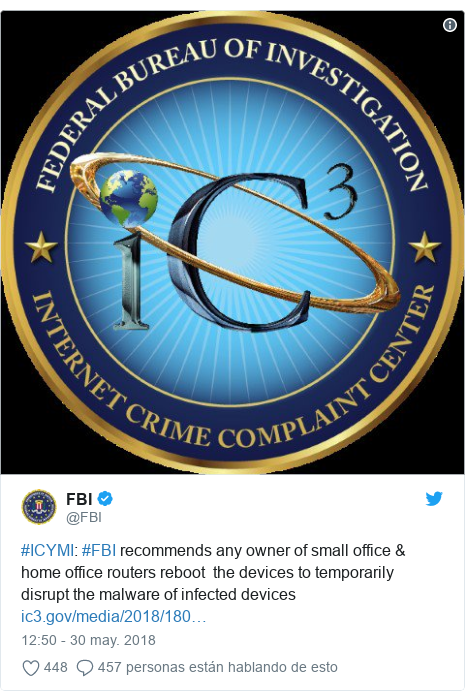 Publicación de Twitter por @FBI: #ICYMI  #FBI recommends any owner of small office & home office routers reboot  the devices to temporarily disrupt the malware of infected devices