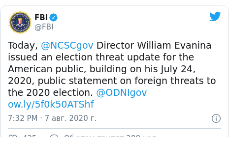 Twitter пост, автор: @FBI: Today, @NCSCgov Director William Evanina issued an election threat update for the American public, building on his July 24, 2020, public statement on foreign threats to the 2020 election. @ODNIgov