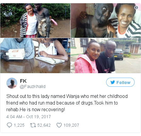 Twitter post by @FauzKhalid: Shout out to this lady named Wanja who met her childhood friend who had run mad because of drugs.Took him to rehab.He is now recovering!