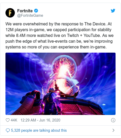 Twitter post by @FortniteGame: We were overwhelmed by the response to The Device. At 12M players in-game, we capped participation for stability while 8.4M more watched live on Twitch + YouTube. As we push the edge of what live-events can be, we're improving systems so more of you can experience them in-game.