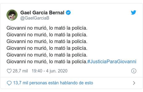 Publicación de Twitter por @GaelGarciaB: Giovanni no murió, lo mató la policía.Giovanni no murió, lo mató la policía.Giovanni no murió, lo mató la policía.Giovanni no murió, lo mató la policía.Giovanni no murió, lo mató la policía.Giovanni no murió, lo mató la policía.#JusticiaParaGiovanni