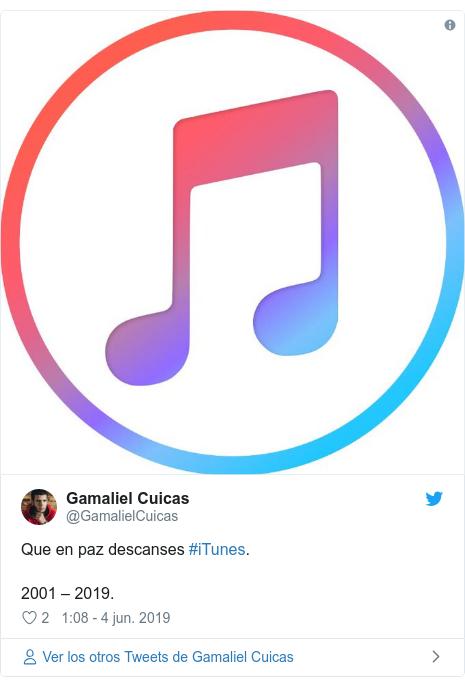 Publicación de Twitter por @GamalielCuicas: Que en paz descanses #iTunes.2001 – 2019.