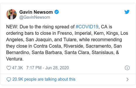 Twitter post by @GavinNewsom: NEW  Due to the rising spread of #COVID19, CA is ordering bars to close in Fresno, Imperial, Kern, Kings, Los Angeles, San Joaquin, and Tulare, while recommending they close in Contra Costa, Riverside, Sacramento, San Bernardino, Santa Barbara, Santa Clara, Stanislaus, & Ventura.