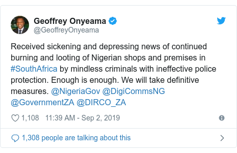 Twitter post by @GeoffreyOnyeama: Received sickening and depressing news of continued burning and looting of Nigerian shops and premises in #SouthAfrica by mindless criminals with ineffective police protection. Enough is enough. We will take definitive measures. @NigeriaGov @DigiCommsNG @GovernmentZA @DIRCO_ZA